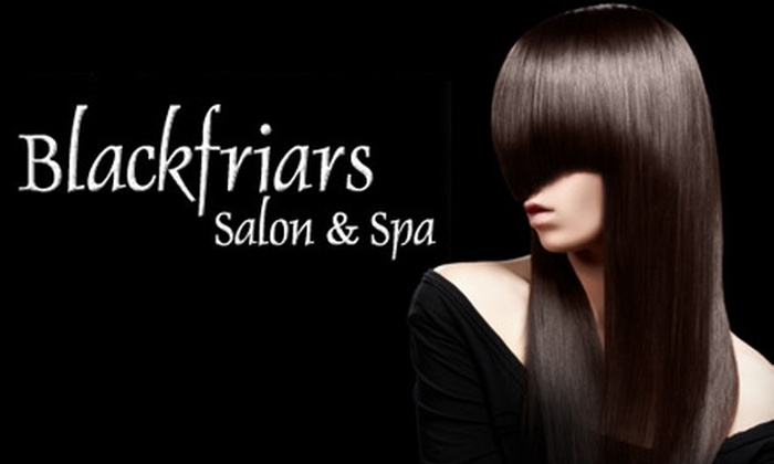 Blackfriars Salon and Spa - Multiple Locations: $35 for $75 Worth of Any Services at Blackfriars Salon and Spa