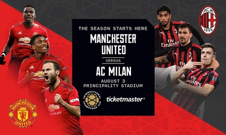 International Champions Cup: Manchester United v AC Milan, 3 August, Principality Stadium