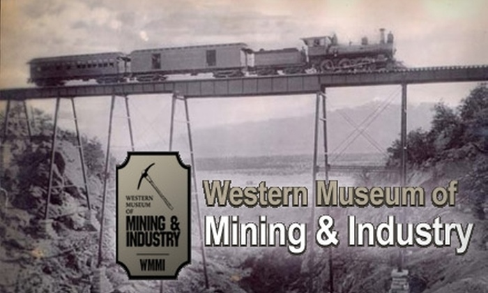 Western Museum of Mining and Industry - Northgate: $6 for Two Admissions to the Western Museum of Mining and Industry (Up to a $16 Value)