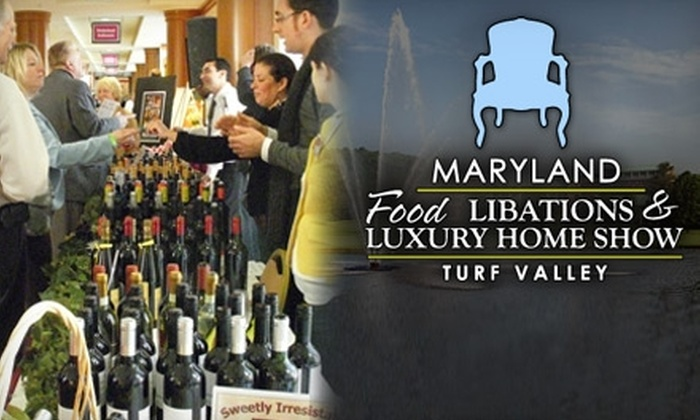 Maryland Food, Libations & Luxury Home Show - 3, West Friendship: $9 for One Admission to the Maryland Food, Libations & Luxury Home Show at Turf Valley in Ellicott City on February 19 & 20 ($20 Value)