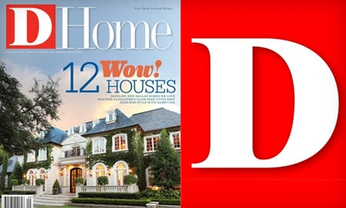"""D Magazine"": $19 for a One-Year Subscription to ""D Magazine"" and ""D Home"""
