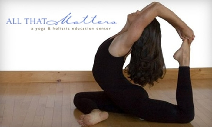 All That Matters - South Kingstown: $10 for a Two-Week Unlimited Yoga Pass ($20 Value) or $20 for $40 Worth of Any Goods or Services at All That Matters