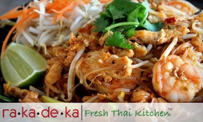 ra-ka-de-ka Fresh Thai Kitchen - Multiple Locations: $9 for $20 Worth of Fresh Thai Cuisine, Drinks, and More at Ra-ka-de-ka Fresh Thai Kitchen. Choose from Two Locations.