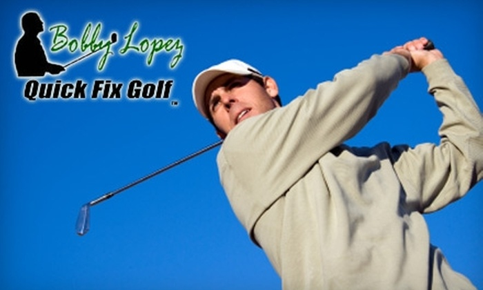 Bobby Lopez Quick Fix Golf - Multiple Locations: $39 for a Golf Lesson with Video Analysis at Bobby Lopez Quick Fix Golf