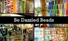 Be Dazzled Beads - Berry Hill: $20 for $40 Worth of Beads & Beading Supplies at Be Dazzled