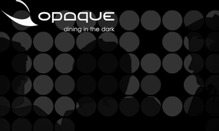 Opaque-Dining in the Dark - Mid-City: $99 for a Sensual Dinner for Two at Opaque—Dining in the Dark in Santa Monica ($198 Value)