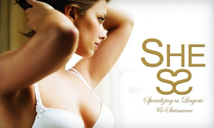 She: Specializing in Lingerie and Swimwear - Multiple Locations: $15 for $30 Worth of Lingerie and a Bra Fitting at She: Specializing in Lingerie and Swimwear