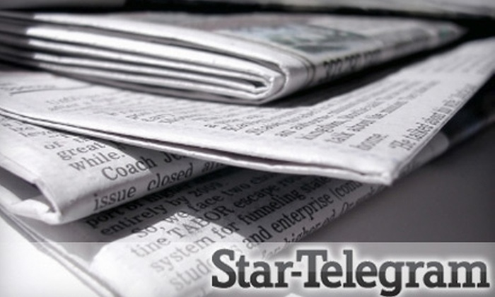 "Star-Telegram: $19 for 26 Weeks of the ""Fort Worth Star-Telegram"" Sunday Edition ($71.70 Value)"