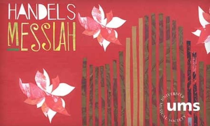 "University Musical Society - Burns Park: Ticket to the University Musical Society's Presentation of Handel's ""Messiah"" on Sunday, December 5 at 2 p.m. in Ann Arbor"