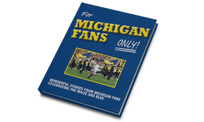 """For Michigan Fans Only!"" by Rich Wolfe: $9.99 for University of Michigan Football Fan Book, ""For Michigan Fans Only!"" by Rich Wolfe ($24.95 Value)"
