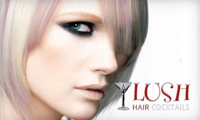 Lush Hair Cocktails - Multiple Locations: $65 for a Haircut, Coloring, and Partial Highlighting ($140 Value) or $25 for a Shampoo, Cut, and Styling (Up to $50 Value) at Lush Hair Cocktails