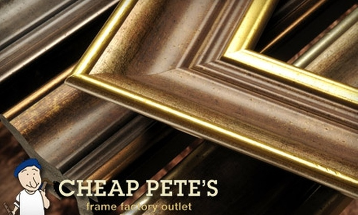 Cheap Pete's Frame Factory Outlet - Multiple Locations: $20 for $40 Worth of Frames at Cheap Pete's Frame Factory Outlet