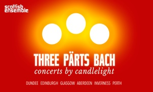 Scottish Ensemble: Tickets to Three Pärts Bach: Concerts by Candlelight with The Scottish Ensemble, 7 - 12 December (Up to 25% Off)