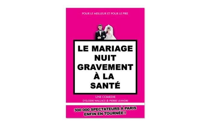 sas thatre de lodon - Le Mariage Nuit Gravement A La Sante