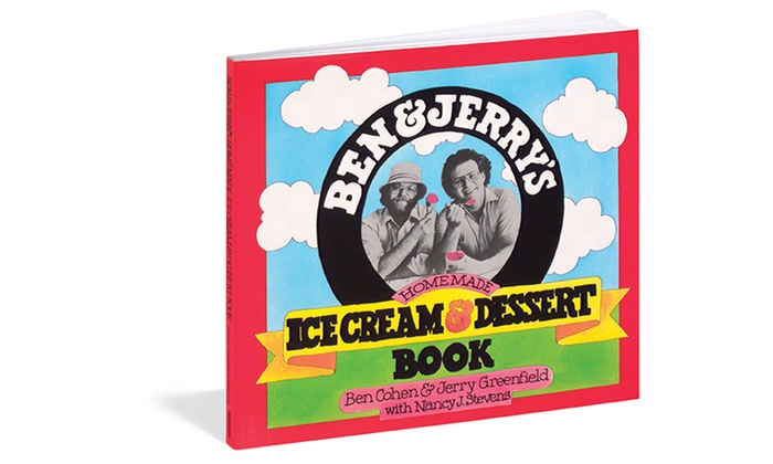 Ben & Jerry's Homemade Ice Cream & Dessert Book: Ben & Jerry's Homemade Ice Cream & Dessert Book