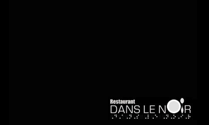 Restaurant dans le Noir - Montréal: $59.99 for a Culinary Experience in the Dark for Two People at Restaurant Dans Le Noir (a $130 Value)