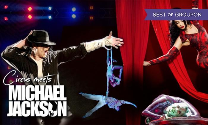 """Last Minute Aktion für """"Circus meets Michael Jackson"""" am 14.05.2017/Berlin o. am 10.06.2017/Hamburg (bis zu 50% sparen)"""
