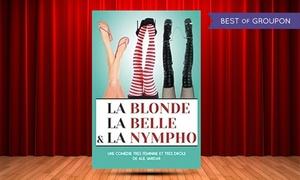 Café-Théâtre les Minimes: 2 places pour ''La blonde, la belle et la nympho'', du 11 avril au 14 juin 2017 à 21h à 29 € au Café-Théâtre les Minimes