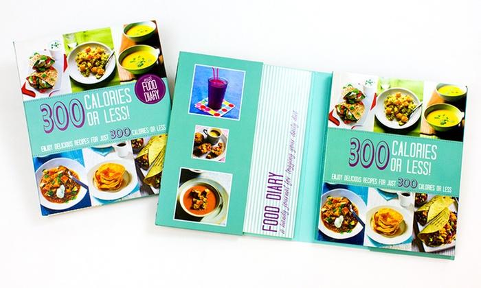 300 Calories or Less! Cookbook: 300 Calories or Less! Cookbook