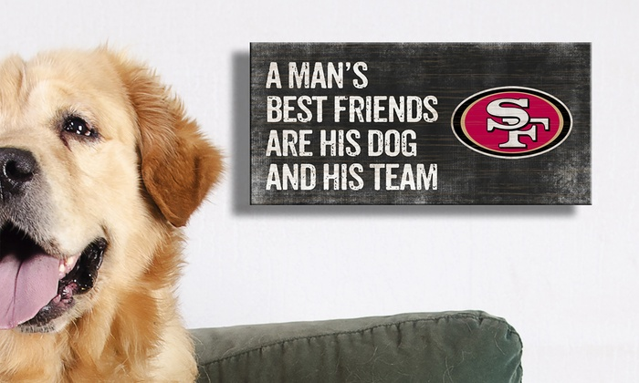 San Francisco 49ers Man's Best Friend Signs: San Francisco 49ers Man's Best Friend Signs