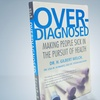 Over-Diagnosed: Making People Sick in the Pursuit of Health
