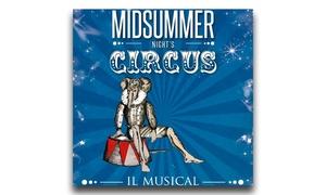 TEATRO DELLA LUNA: Midsummer Night's Circus, il 13 e il 14 maggio al Teatro della Luna di Milano (sconto fino a 40%)