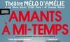 Le Mélo d'Amélie - Théâtre Mélo d'Amélie: 1 place pour assister à la pièce ''Amants à mi-temps'', date au choix à 10 € au Théâtre Mélo d'Amélie