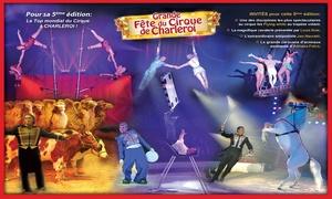 La Grande Fête du Cirque de Charleroi: 1 place en rang 1 ou 2 pour la Grande Fête du Cirque de Charleroi du 29 septembre au 15 octobre dès 12 €