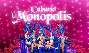Cabaret Monopolis: 2 entrées pour le dîner spectacle (hors boisson) à 59,99 € au Cabaret Monopolis