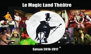 Het Magic Land Théâtre : Pass voor 1, 2 of 3 theaterstukken voor 1 of 2 personen vanaf € 10 bij Magic land théâtre