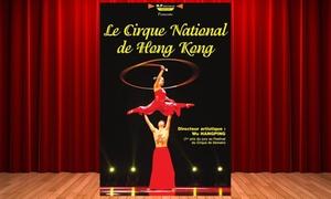 """Art Scenique: 1 place en catégorie 1 pour """"Le Cirque de Hong Kong"""" dès 19 € à Caen et Le Havre"""
