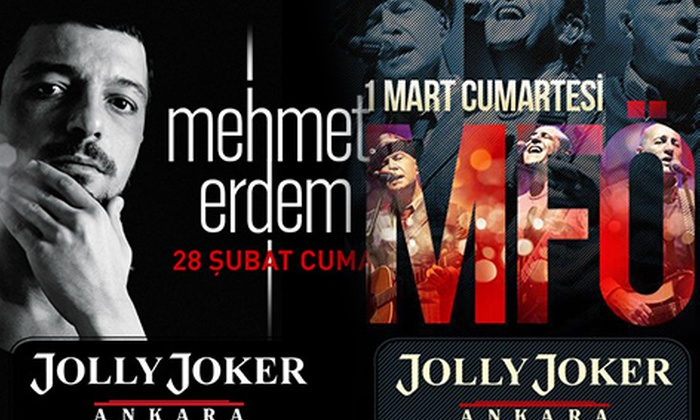 Jolly Joker Ankara - Ankara: Jolly Joker Ankara'da 28 Şubat Mehmet Erdem Konserine Ayakta Biletiniz 22,50 TL; MFÖ Konserine Biletiniz 33,75 TL