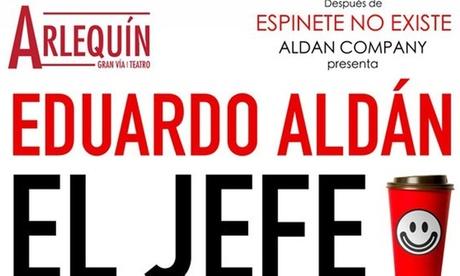 Entrada para 'El Jefe, Eduardo Aldán' del 23 al 26 de mayo desde 11 € en Teatro Arlequín Gran Vía