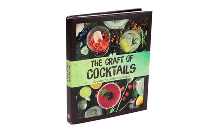 The Craft of Cocktails: Create the Perfect Cocktail Book