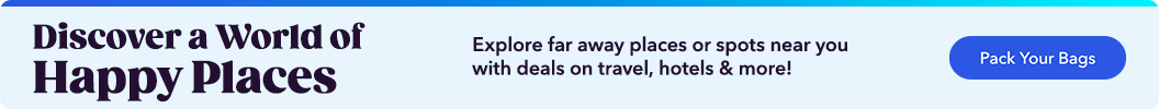 Discover a world of happy places. Explore far away places or spots near you with deals on travel, hotels & more!