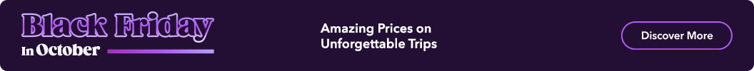 Black Friday in October! Amazing prices on unforgettable trips