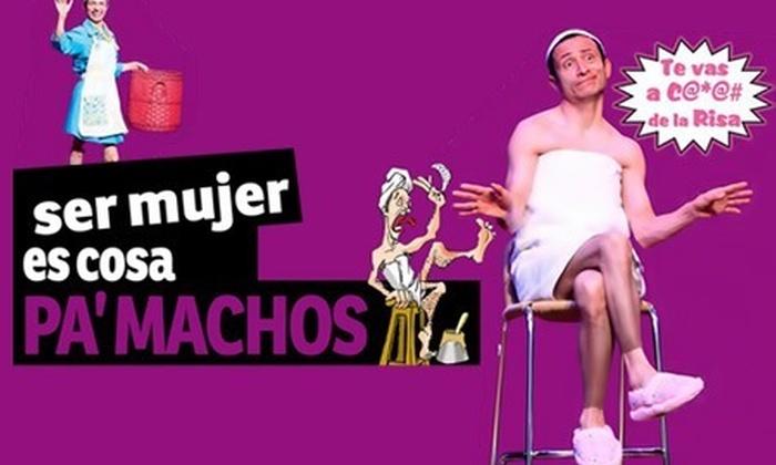 """: $20.000 en lugar de $40.000 porboleta para la obra """"Ser mujer es cosa pa' machos"""" con Teatro Comedia"""