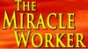 """""""The Miracle Worker"""" - Edinburgh: """"The Miracle Worker"""" - Friday June 23, 2017 / 8:00pm"""