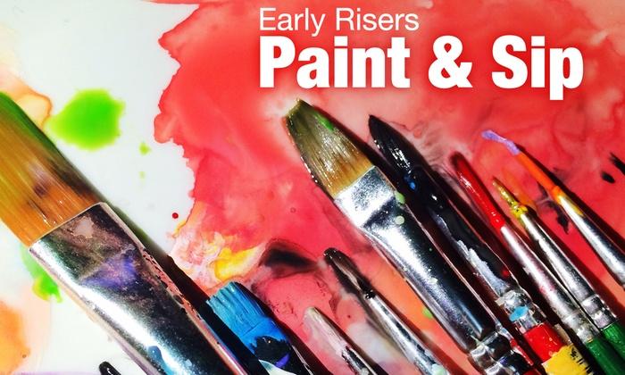 Early Risers Paint Sip Early Risers Paint Sip Groupon