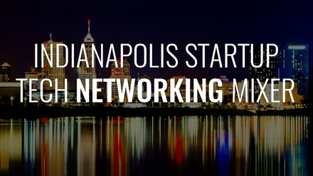 Indianapolis Startup and Tech Networking Mixer - Wednesday May 17, 2017 / 6:00pm-9:00pm