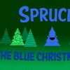 """Sprucey, The Blue Christmas Tree"""