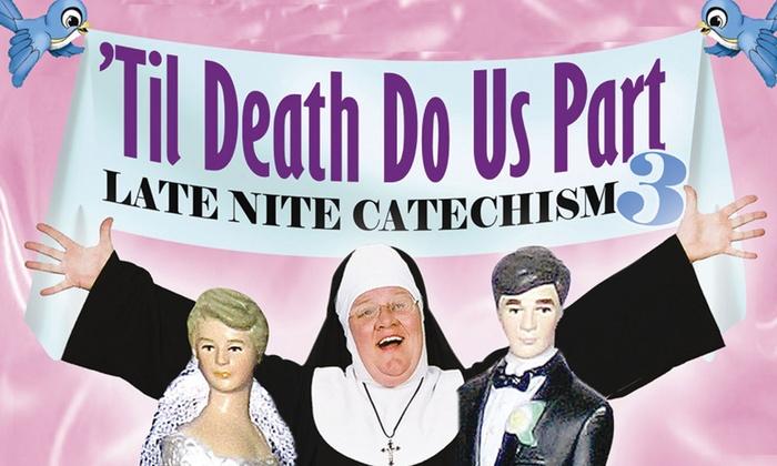 Winningstad Theatre  - Winningstad Theatre: Til Death Do Us Part: Late Nite Catechism 3 at Winningstad Theatre