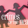 """""""Crimes of the Heart"""" - Sunday February 5, 2017 / 2:00pm"""