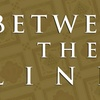 """""""Between the Lines"""" - Sunday, Jan. 28, 2018 / 7:00pm"""