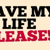 Save My Life, Please!