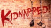 """""""Kidnapped"""" - Wednesday July 5, 2017 / 8:30pm"""