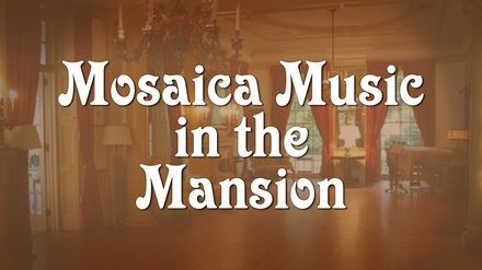 Mosaica Music in the Mansion at Glen Foerd on the Delaware