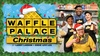 """Waffle Palace Christmas"" - Thursday, Dec 5, 2019 / 11:00am"