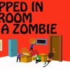 """""""Trapped in a Room With a Zombie"""" - Any Available Date Through Dec ..."""