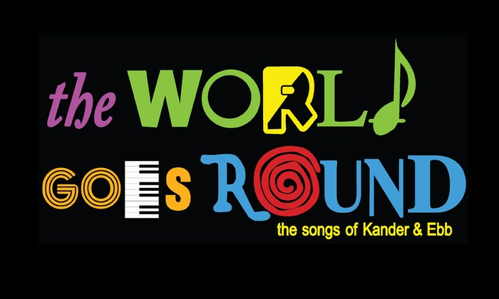 The World Goes Round: The Songs of Kander and Ebb